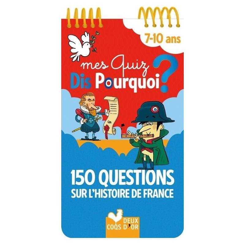 Mes quiz dis pourquoi ? : 7-10 ans : 150 questions sur l'histoire de France