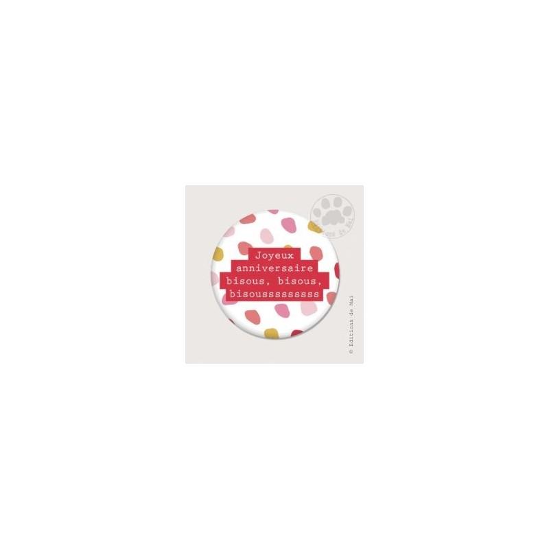 Magnet rond - Joyeux anniversaire bisous, bisous, bisoussssssssssss