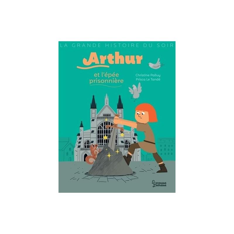 La grande histoire du soir : Arthur et l'épée prisonnière